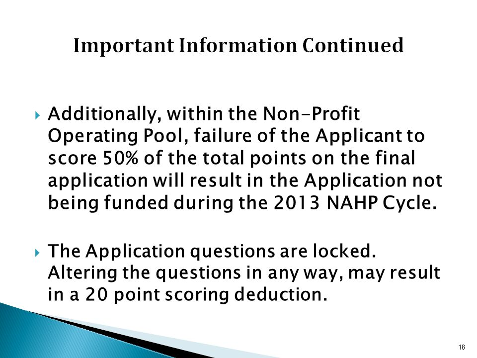  Additionally, within the Non-Profit Operating Pool, failure of the Applicant to score 50% of the total points on the final application will result in the Application not being funded during the 2013 NAHP Cycle.