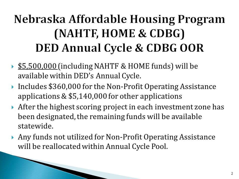  $5,500,000 (including NAHTF & HOME funds) will be available within DED's Annual Cycle.
