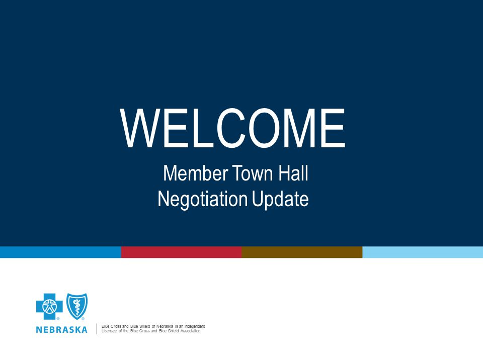Blue Cross and Blue Shield of Nebraska is an Independent Licensee of the Blue Cross and Blue Shield Association. WELCOME Member Town Hall Negotiation