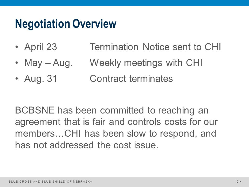 Negotiation Overview April 23Termination Notice sent to CHI May – Aug.Weekly meetings with CHI Aug. 31 Contract terminates BCBSNE has been committed t