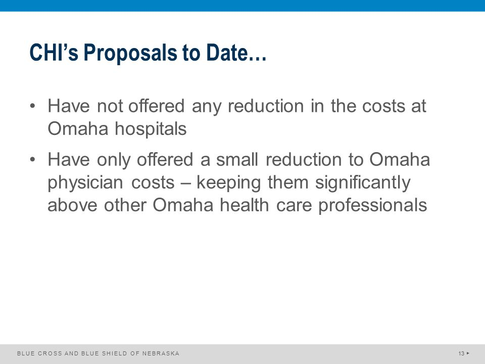 CHI's Proposals to Date… Have not offered any reduction in the costs at Omaha hospitals Have only offered a small reduction to Omaha physician costs –