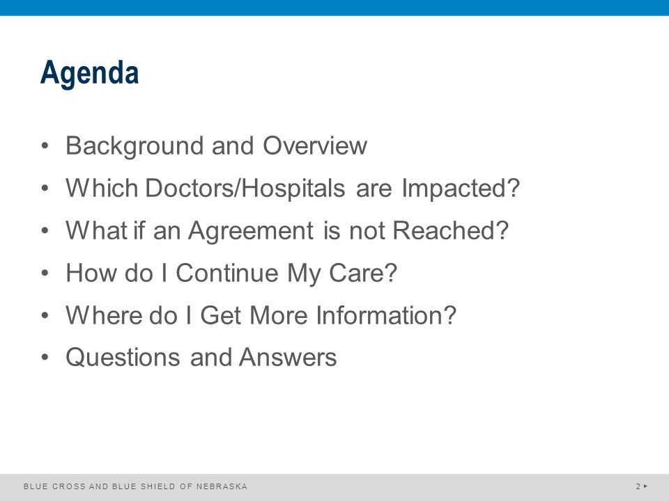Agenda Background and Overview Which Doctors/Hospitals are Impacted? What if an Agreement is not Reached? How do I Continue My Care? Where do I Get Mo