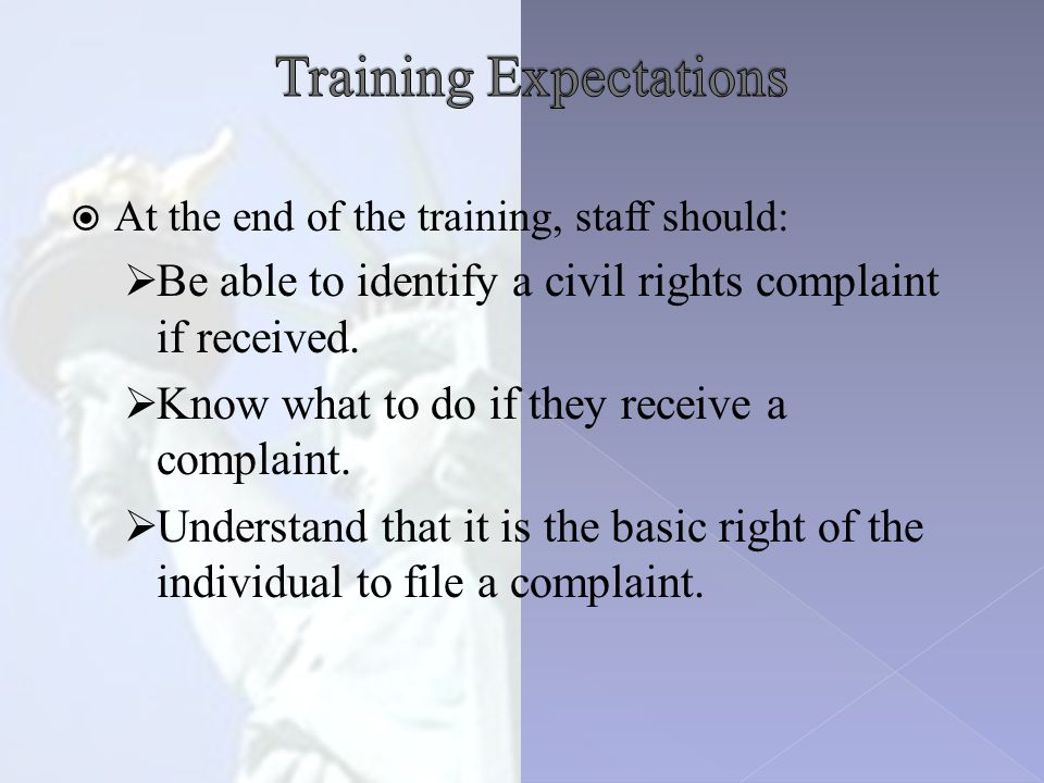  At the end of the training, staff should:  Be able to identify a civil rights complaint if received.