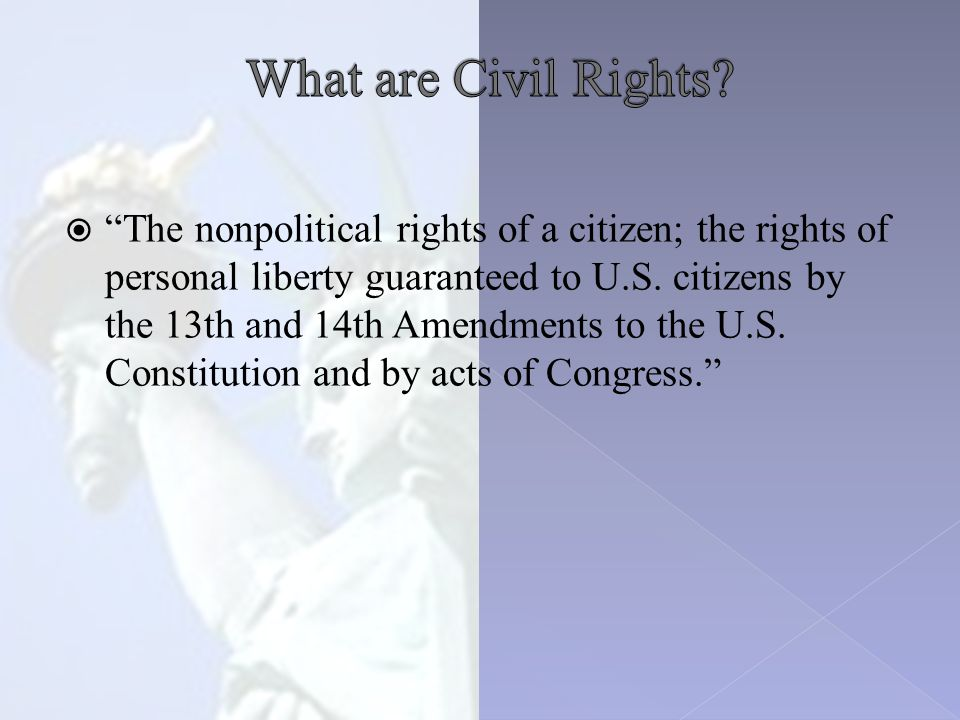  Cover the basics  Give people an understanding about how the civil rights got started (i.e.