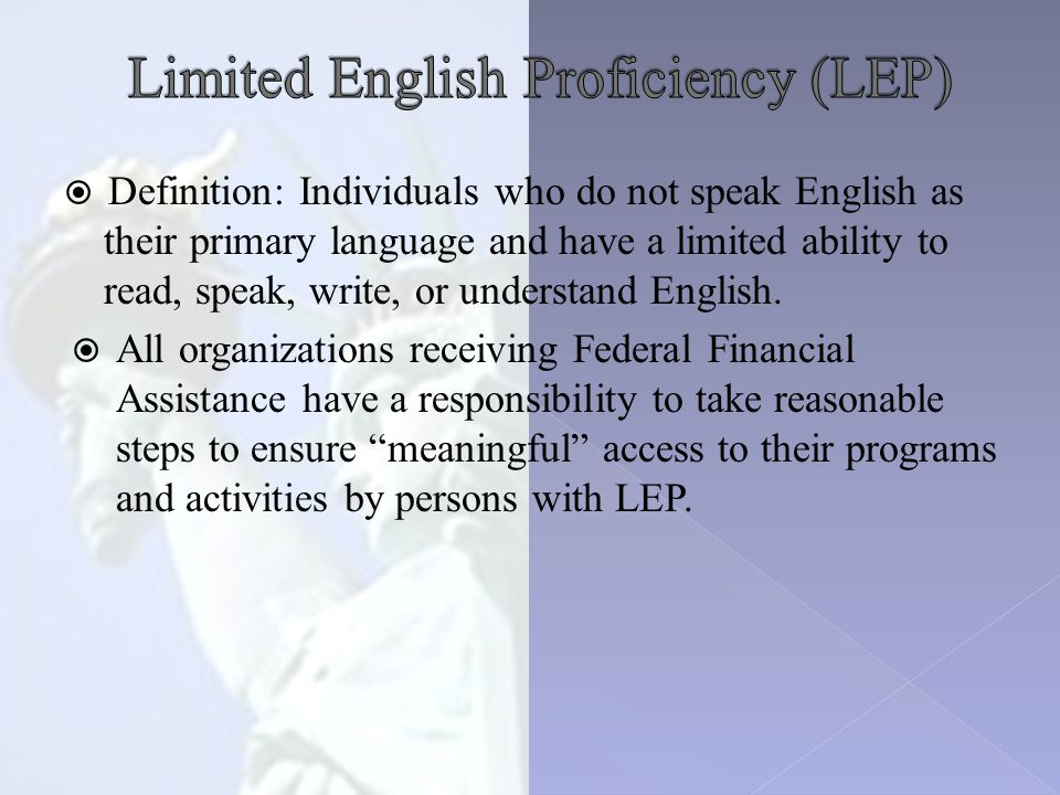  Definition: Individuals who do not speak English as their primary language and have a limited ability to read, speak, write, or understand English.