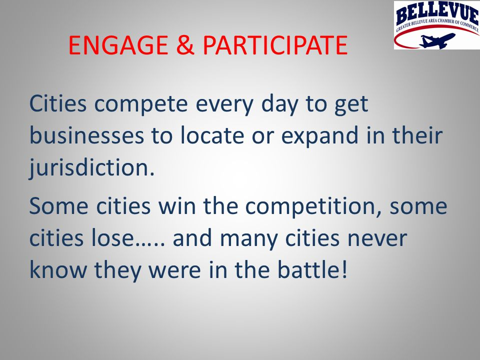 ENGAGE & PARTICIPATE Cities compete every day to get businesses to locate or expand in their jurisdiction.
