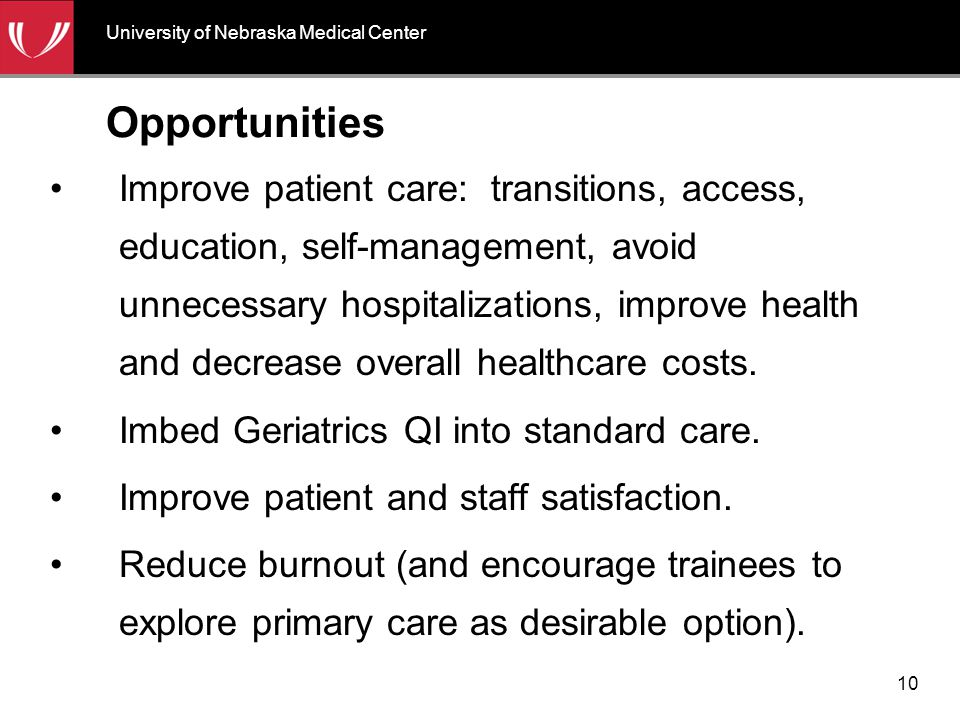 Opportunities Improve patient care: transitions, access, education, self-management, avoid unnecessary hospitalizations, improve health and decrease o