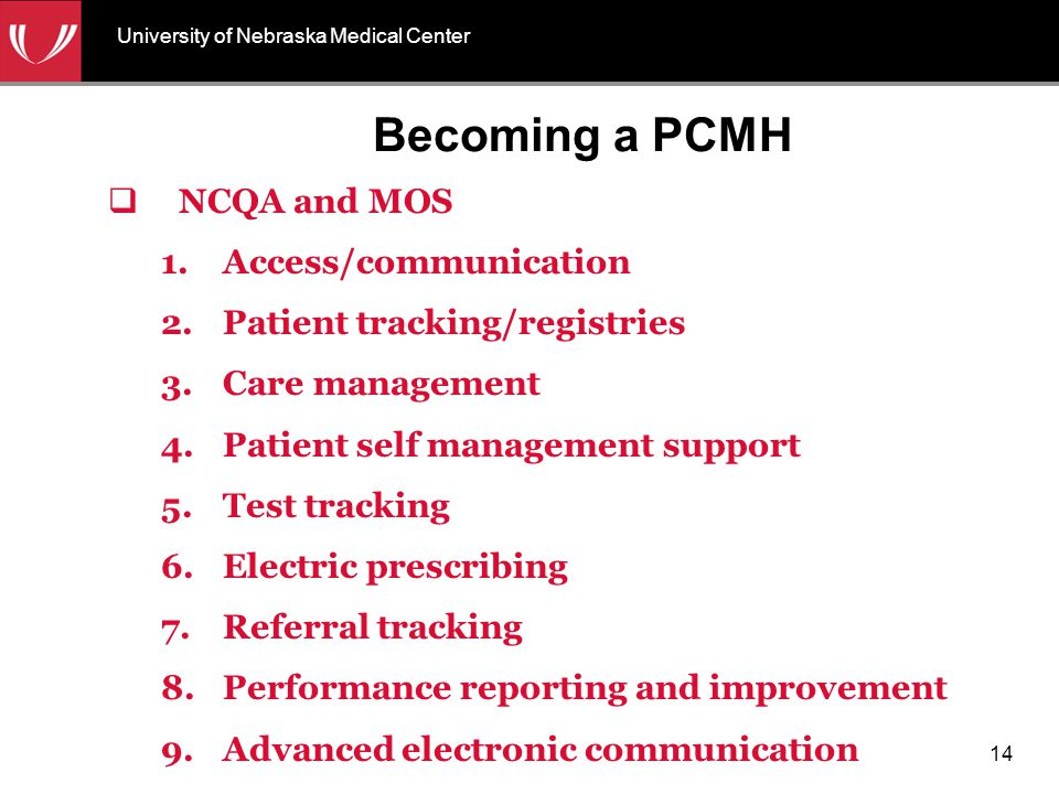 Becoming a PCMH  NCQA and MOS 1.Access/communication 2.Patient tracking/registries 3.Care management 4.Patient self management support 5.Test trackin