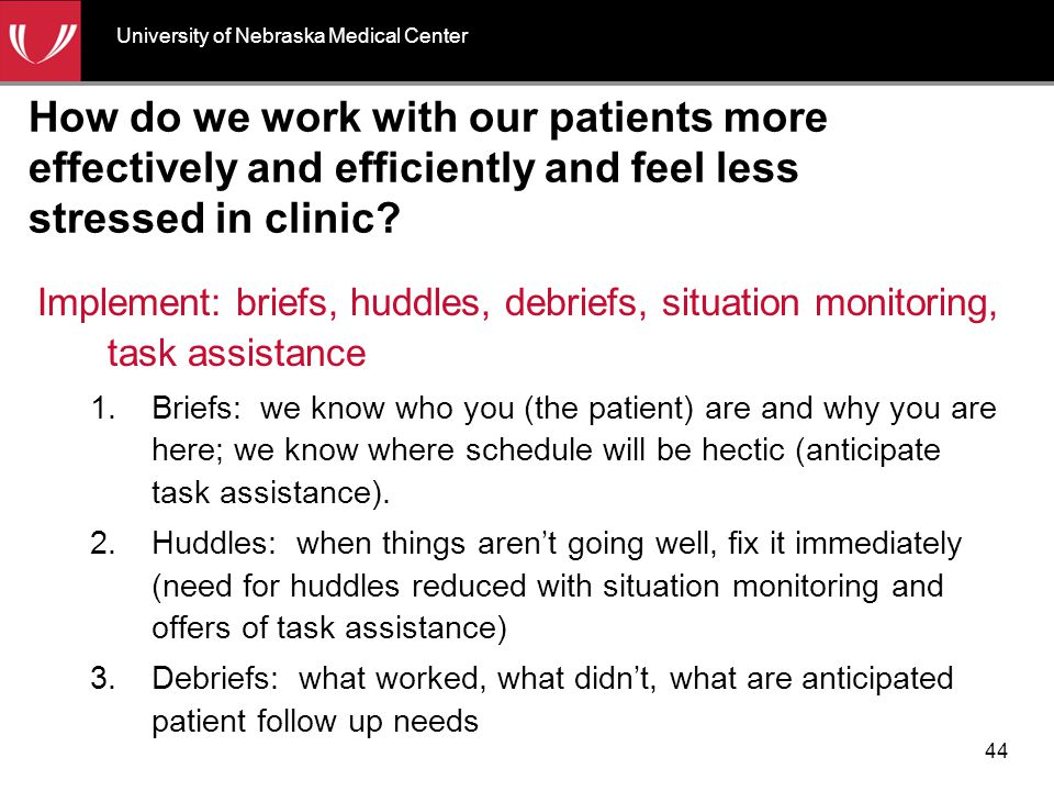 How do we work with our patients more effectively and efficiently and feel less stressed in clinic? Implement: briefs, huddles, debriefs, situation mo