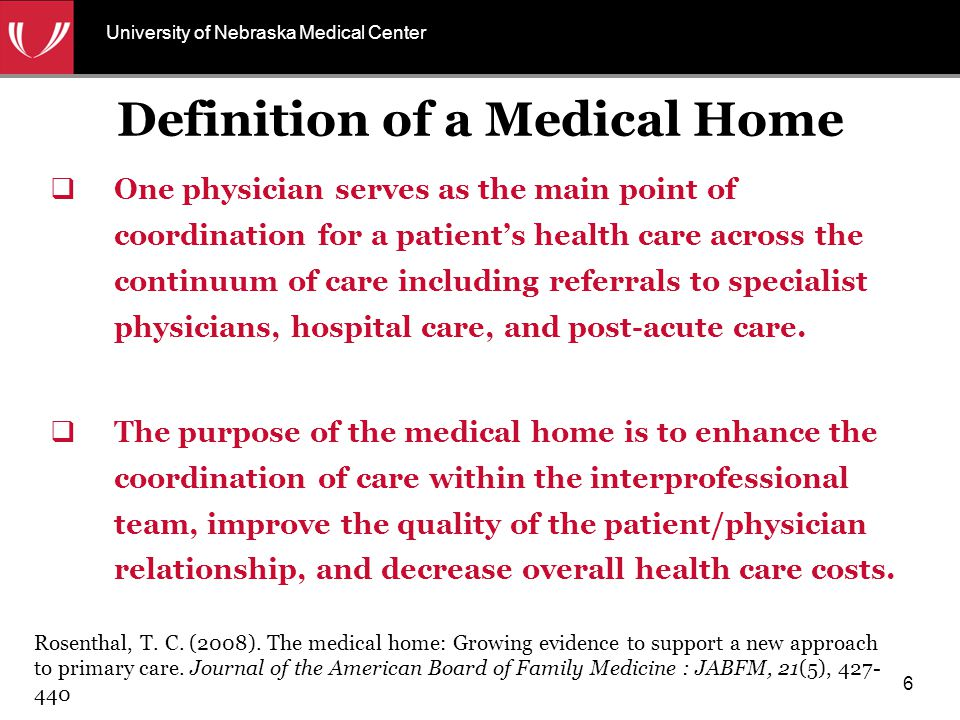 Definition of a Medical Home  One physician serves as the main point of coordination for a patient's health care across the continuum of care includi