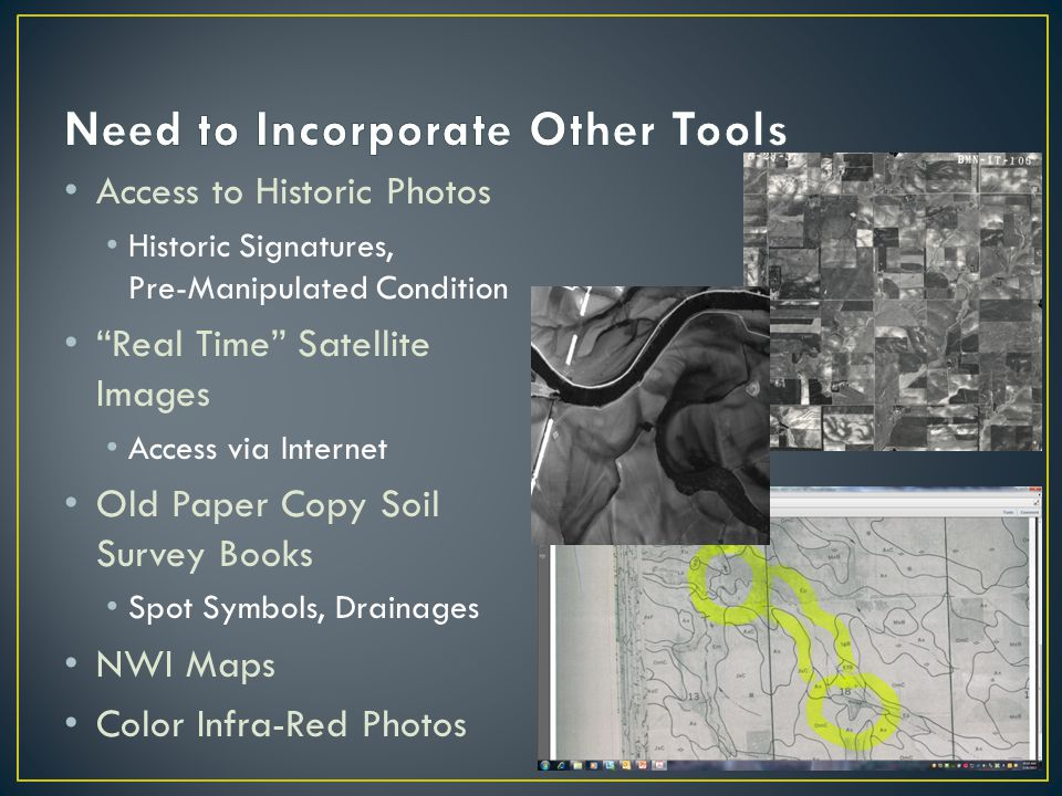 Access to Historic Photos Historic Signatures, Pre-Manipulated Condition Real Time Satellite Images Access via Internet Old Paper Copy Soil Survey Books Spot Symbols, Drainages NWI Maps Color Infra-Red Photos