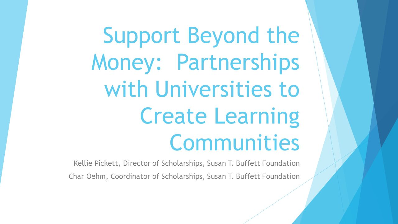 Support Beyond the Money: Partnerships with Universities to Create Learning Communities Kellie Pickett, Director of Scholarships, Susan T.