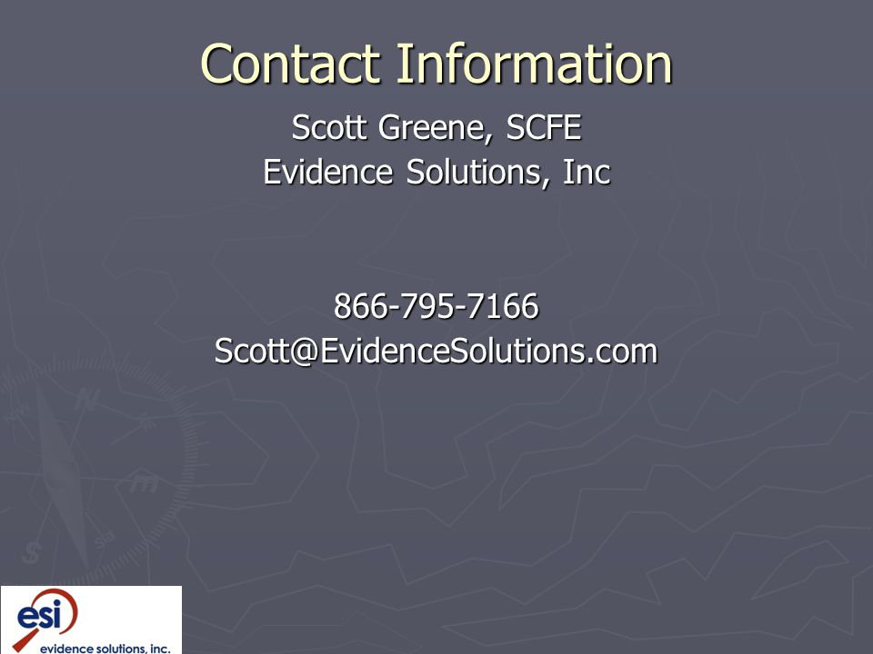 Contact Information Scott Greene, SCFE Evidence Solutions, Inc 866-795-7166Scott@EvidenceSolutions.com