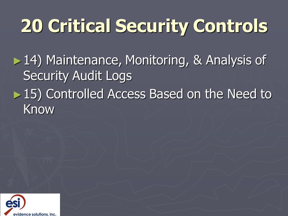 20 Critical Security Controls ► 14) Maintenance, Monitoring, & Analysis of Security Audit Logs ► 15) Controlled Access Based on the Need to Know
