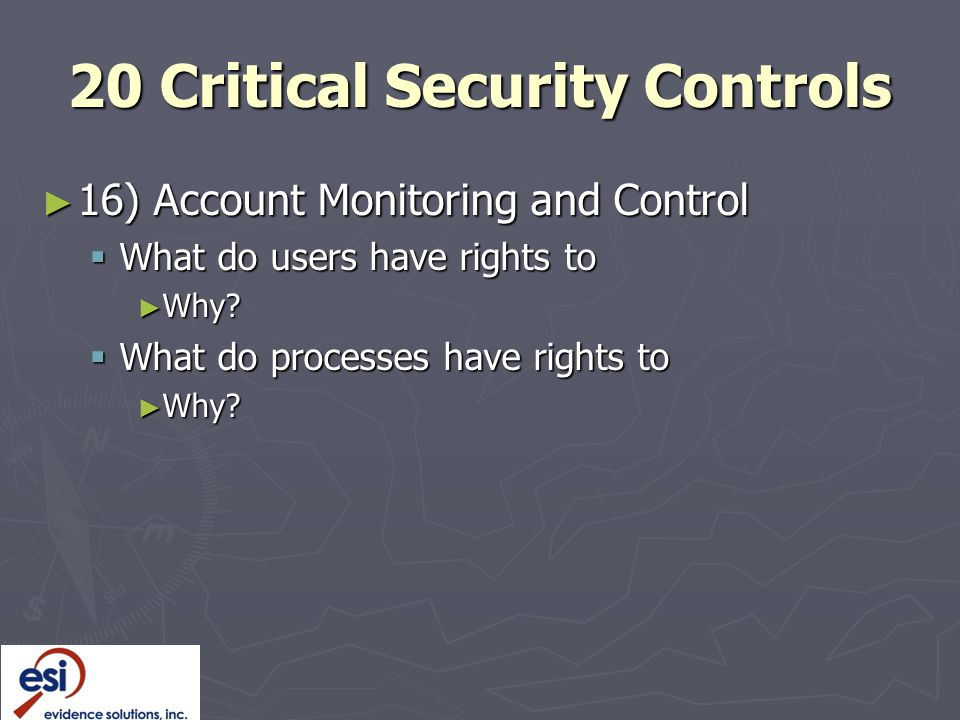 20 Critical Security Controls ► 16) Account Monitoring and Control  What do users have rights to ► Why.
