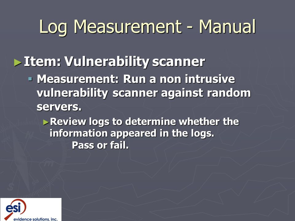 Log Measurement - Manual ► Item: Vulnerability scanner  Measurement: Run a non intrusive vulnerability scanner against random servers.