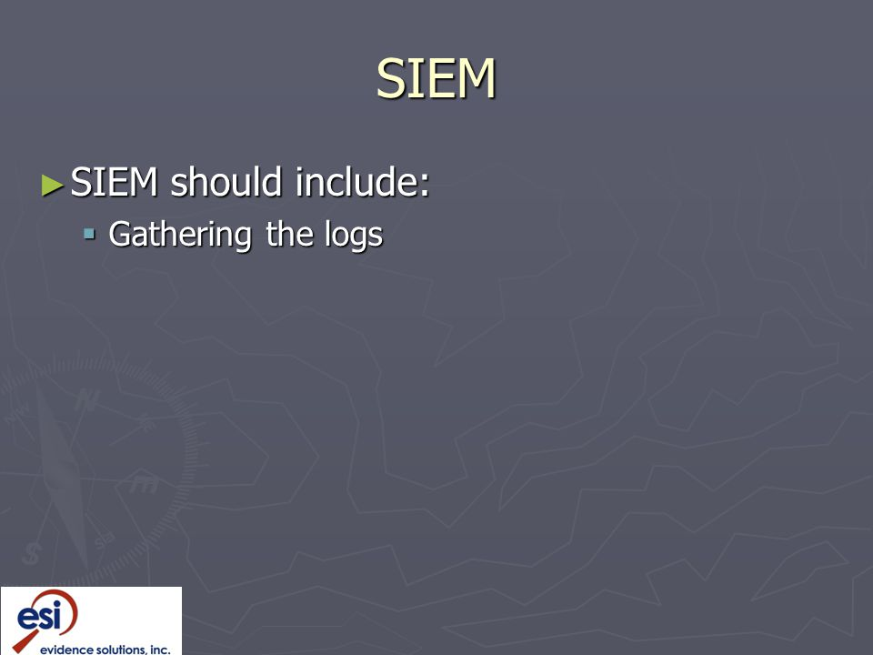 SIEM ► SIEM should include:  Gathering the logs