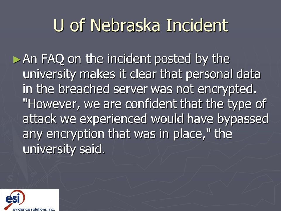 U of Nebraska Incident ► An FAQ on the incident posted by the university makes it clear that personal data in the breached server was not encrypted.