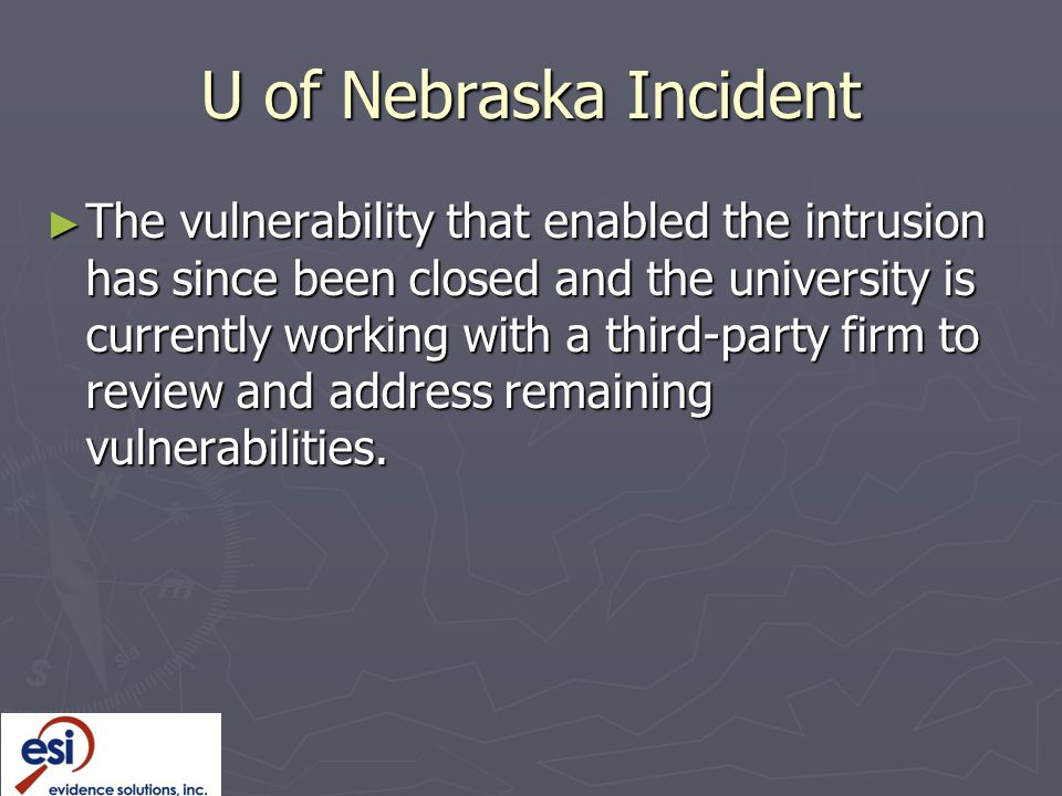 U of Nebraska Incident ► The vulnerability that enabled the intrusion has since been closed and the university is currently working with a third-party firm to review and address remaining vulnerabilities.
