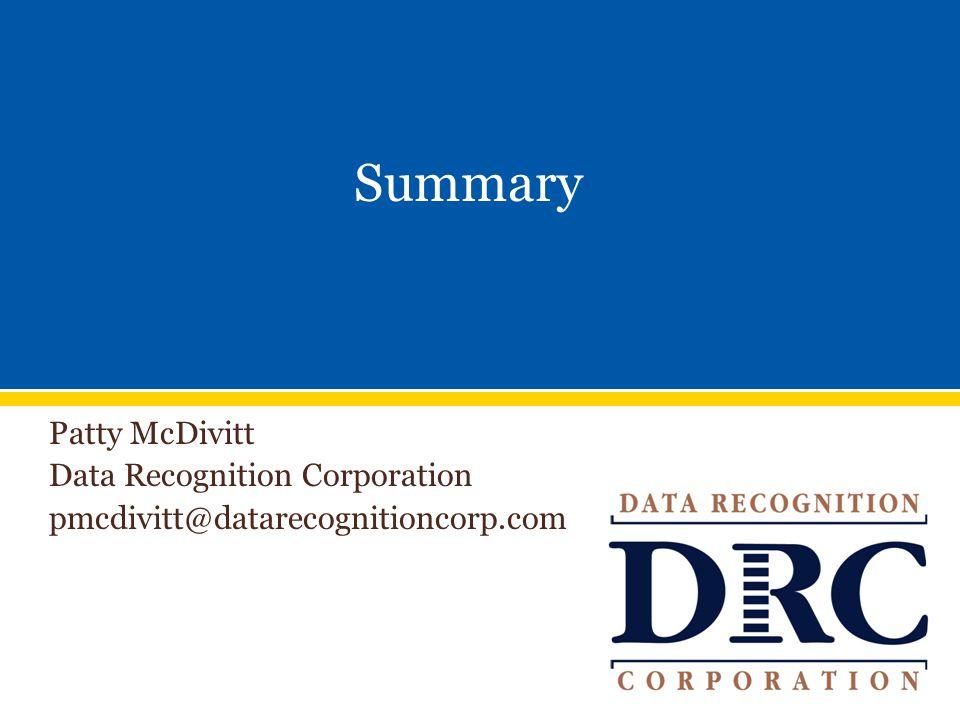 Patty McDivitt Data Recognition Corporation pmcdivitt@datarecognitioncorp.com Summary