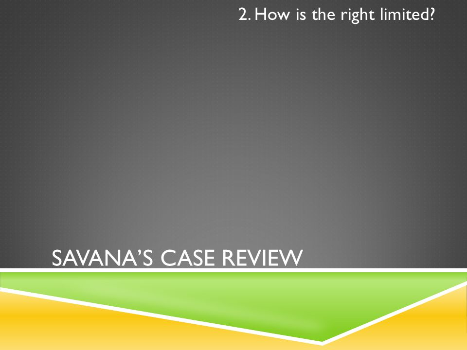 SAVANA'S CASE REVIEW 2. How is the right limited?