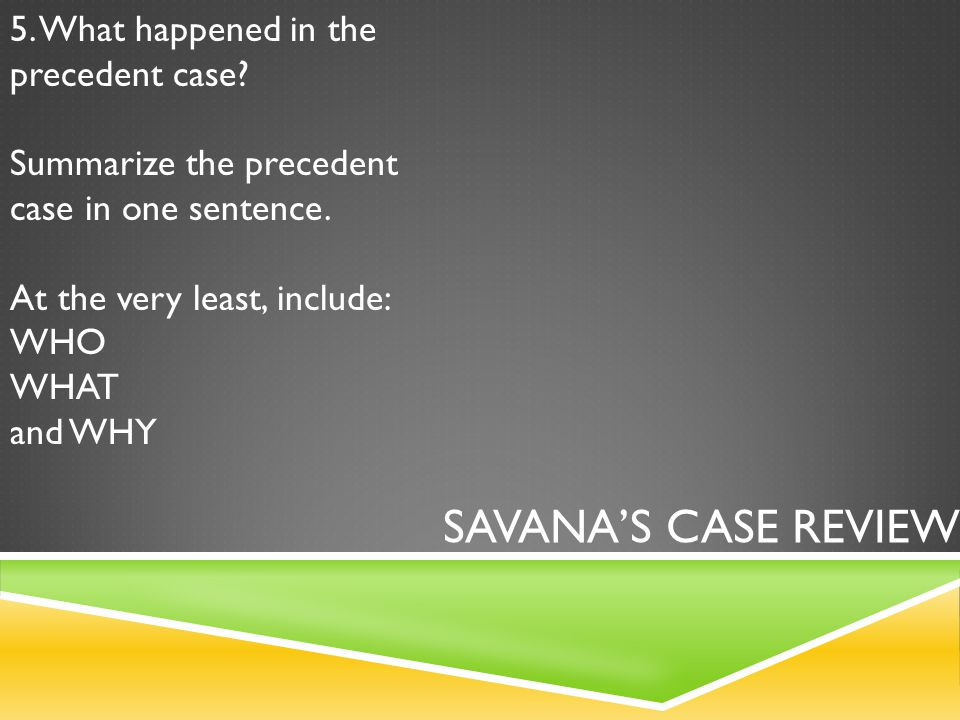 SAVANA'S CASE REVIEW 5. What happened in the precedent case.
