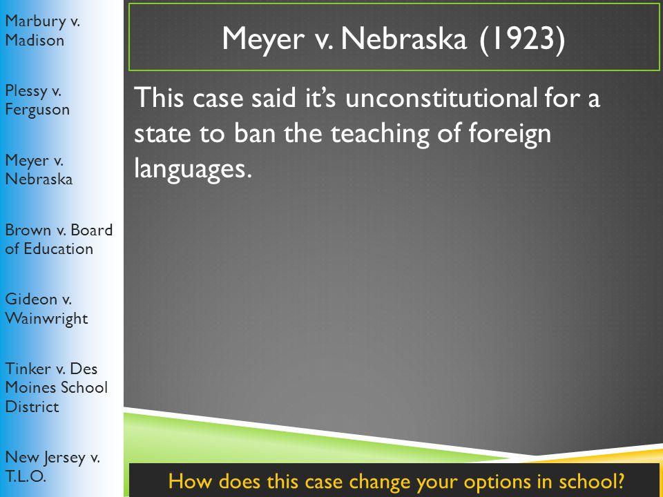 Meyer v.Nebraska (1923) Marbury v. Madison Plessy v.