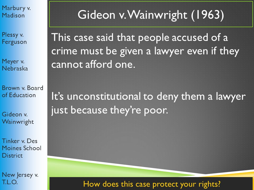 Gideon v. Wainwright (1963) Marbury v. Madison Plessy v.