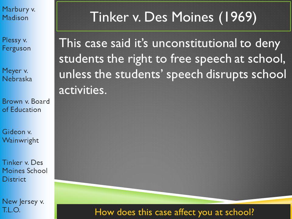 Tinker v.Des Moines (1969) Marbury v. Madison Plessy v.