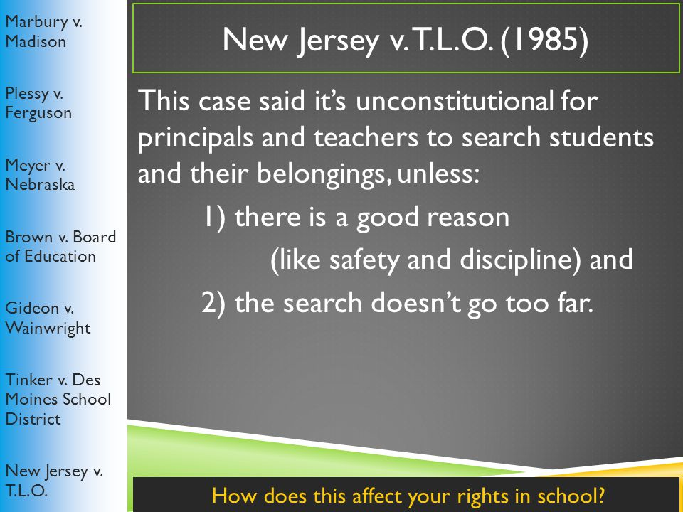 New Jersey v. T.L.O. (1985) Marbury v. Madison Plessy v.