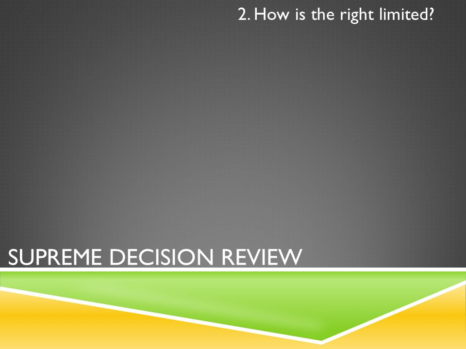 SUPREME DECISION REVIEW 2. How is the right limited?