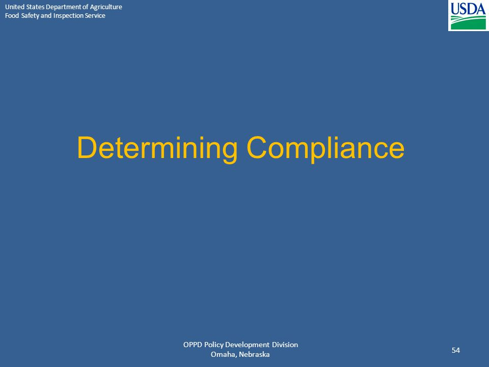 United States Department of Agriculture Food Safety and Inspection Service Determining Compliance OPPD Policy Development Division Omaha, Nebraska 54