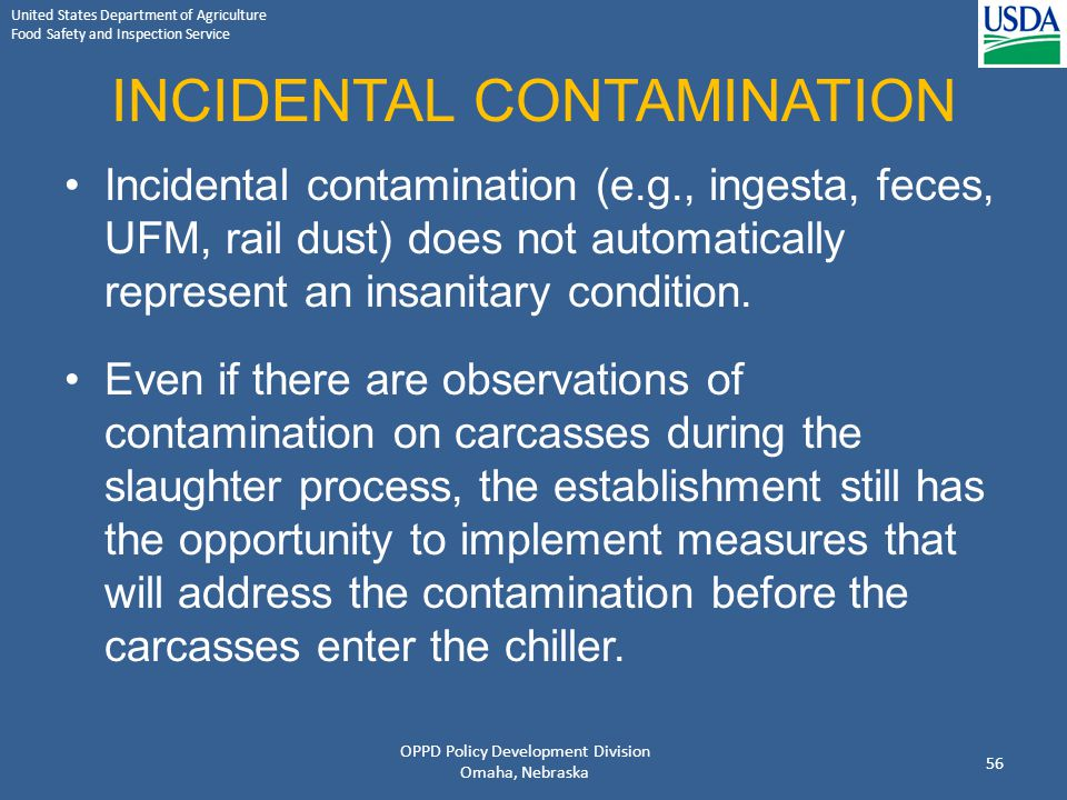 United States Department of Agriculture Food Safety and Inspection Service INCIDENTAL CONTAMINATION Incidental contamination (e.g., ingesta, feces, UF