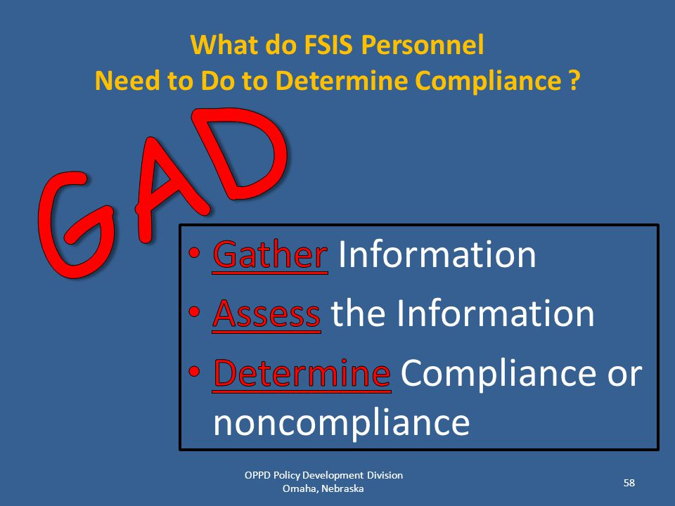 What do FSIS Personnel Need to Do to Determine Compliance ? OPPD Policy Development Division Omaha, Nebraska 58