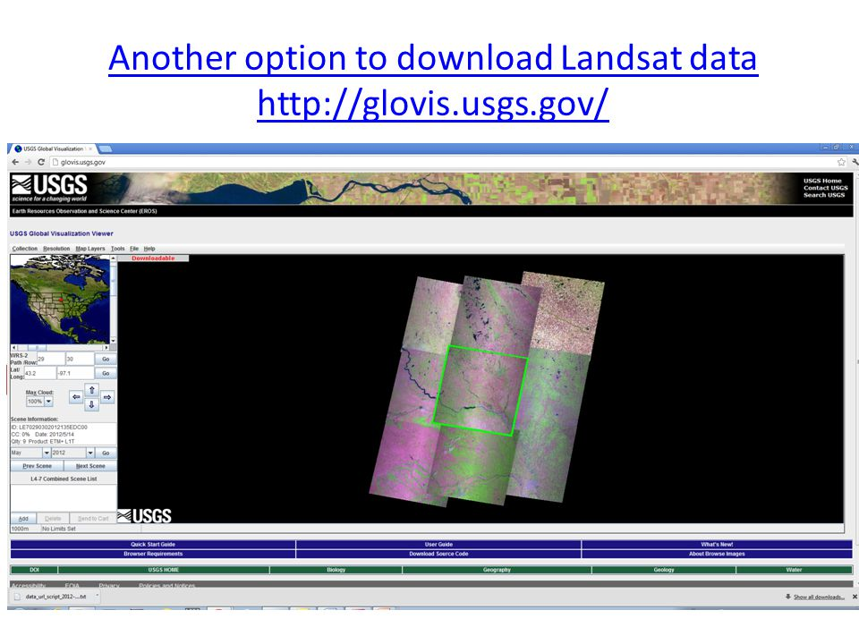 Another option to download Landsat data http://glovis.usgs.gov/ Path/Row-29/32