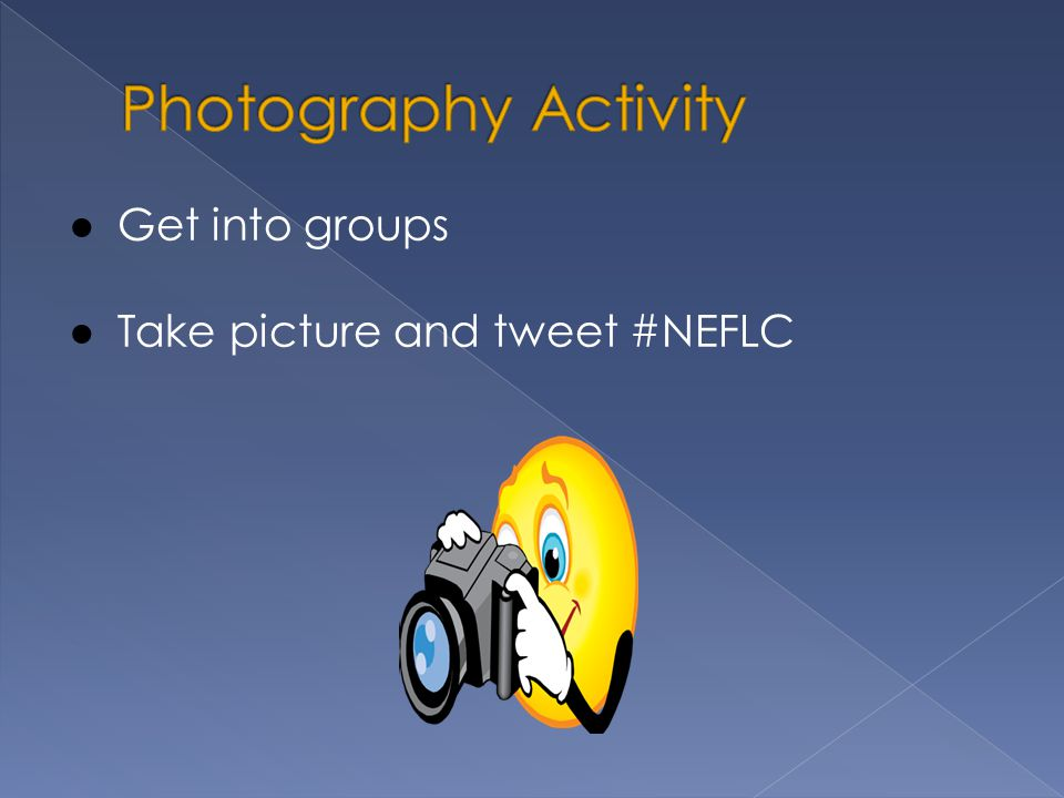 ● Get into groups ● Take picture and tweet #NEFLC