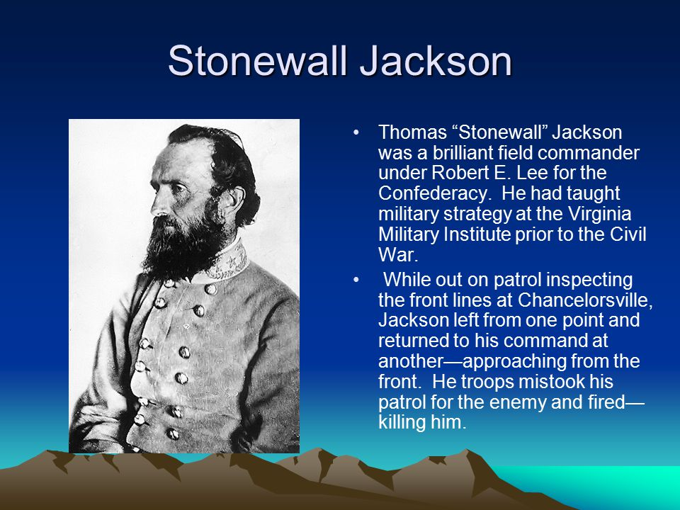 "Stonewall Jackson Thomas ""Stonewall"" Jackson was a brilliant field commander under Robert E. Lee for the Confederacy. He had taught military strategy"