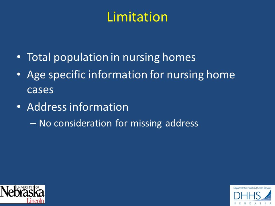 Limitation Total population in nursing homes Age specific information for nursing home cases Address information – No consideration for missing address