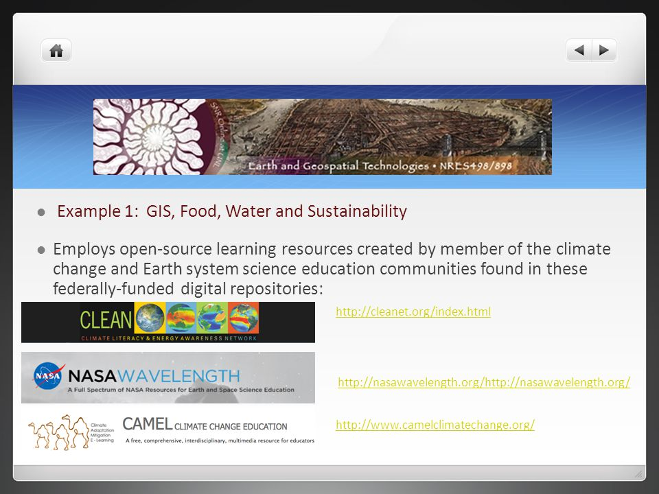 Example 1: GIS, Food, Water and Sustainability Employs open-source learning resources created by member of the climate change and Earth system science