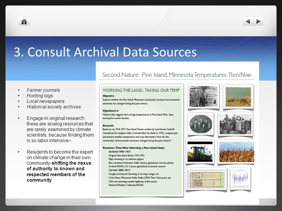 3. Consult Archival Data Sources Farmer journals Hunting logs Local newspapers Historical society archives Engage in original research: these are anal
