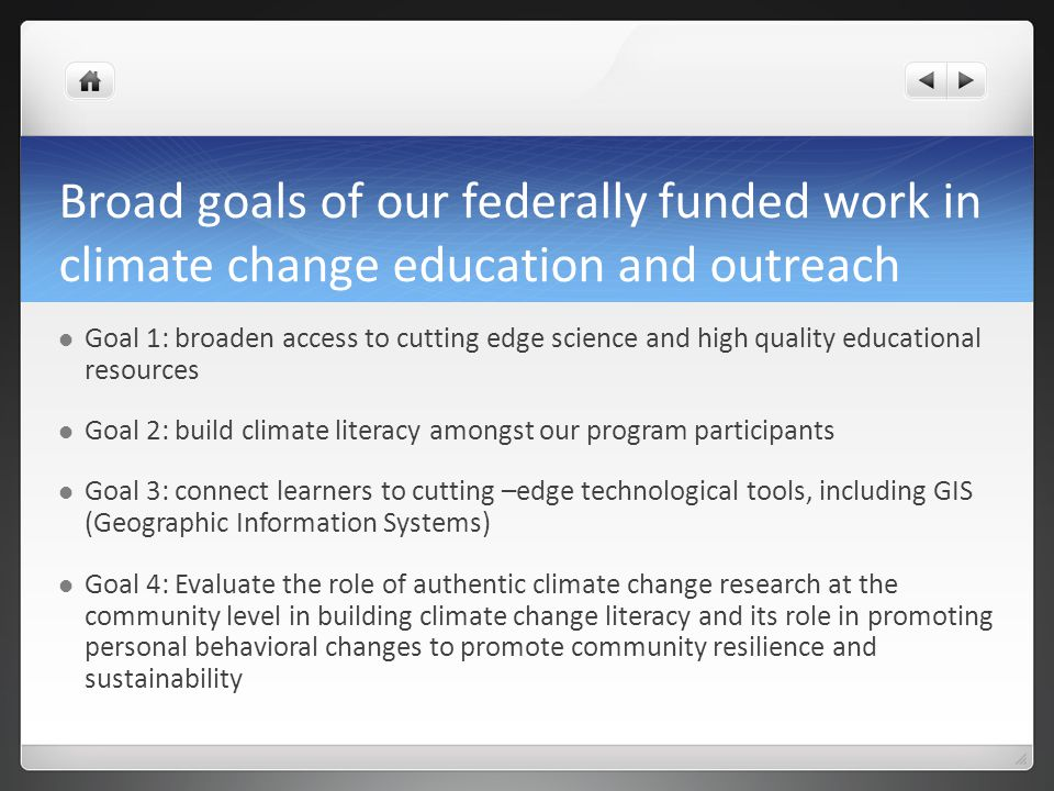 Broad goals of our federally funded work in climate change education and outreach Goal 1: broaden access to cutting edge science and high quality educ