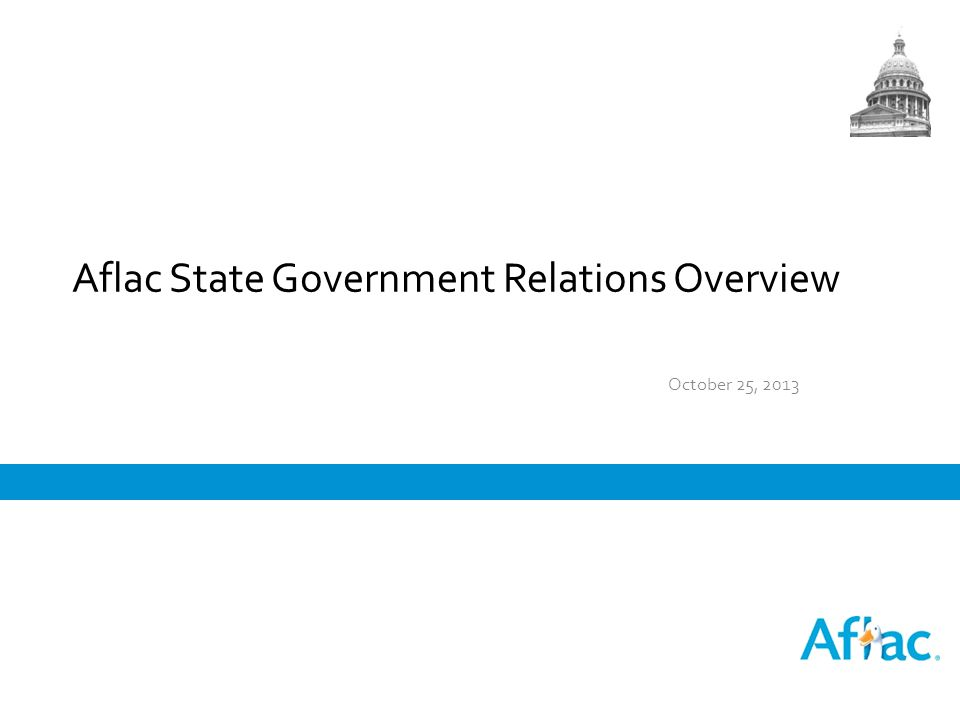 Aflac State Government Relations Overview October 25, 2013
