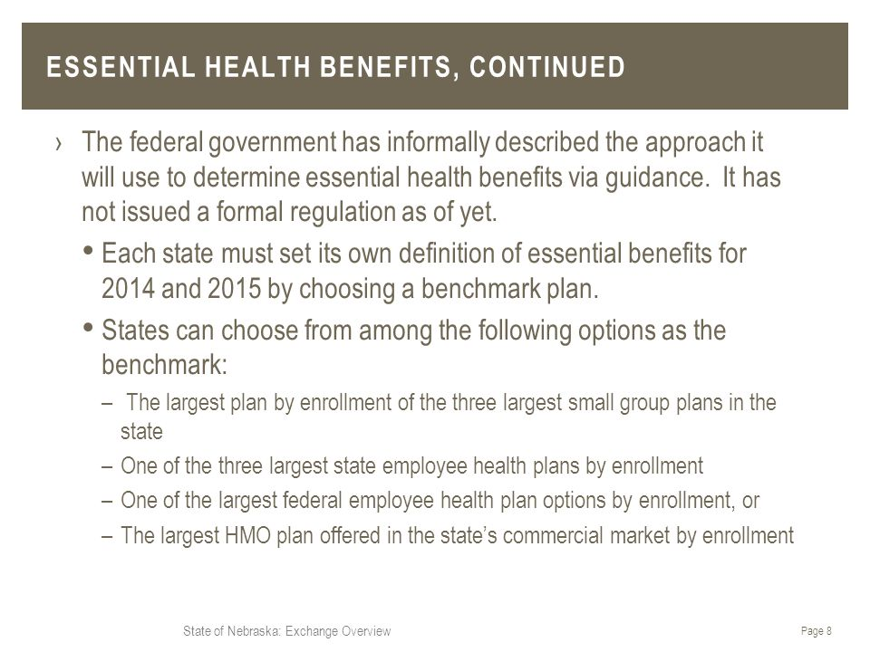 State of Nebraska: Exchange Overview ›The federal government has informally described the approach it will use to determine essential health benefits via guidance.