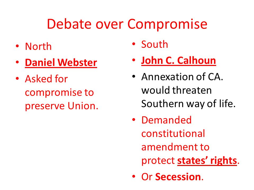 Debate over Compromise North Daniel Webster Asked for compromise to preserve Union.