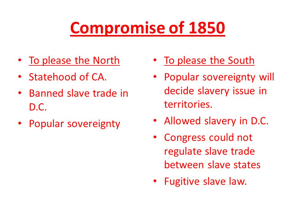 Compromise of 1850 To please the North Statehood of CA.