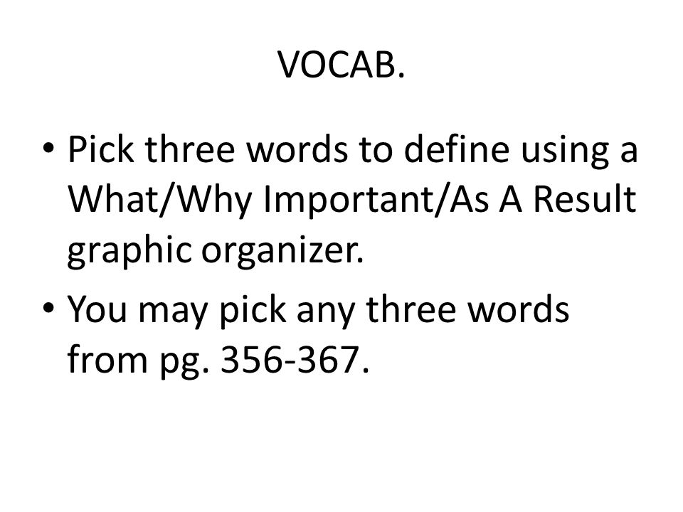 VOCAB.Pick three words to define using a What/Why Important/As A Result graphic organizer.