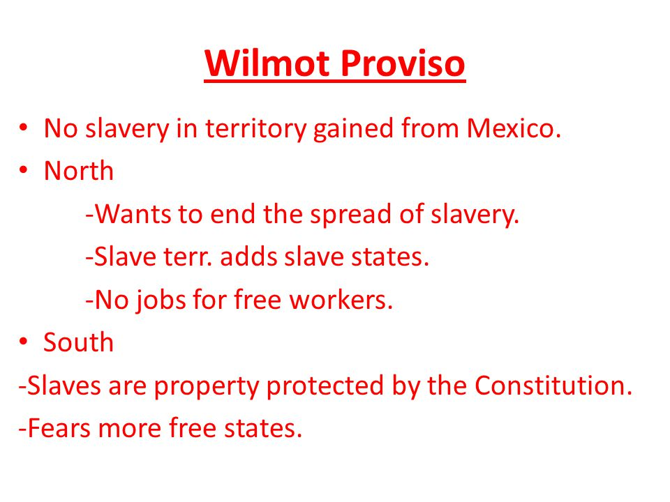 Wilmot Proviso No slavery in territory gained from Mexico.