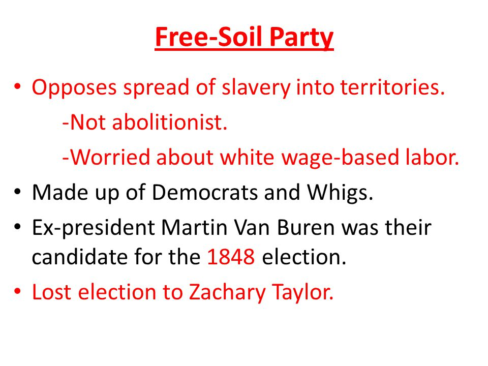 Free-Soil Party Opposes spread of slavery into territories.