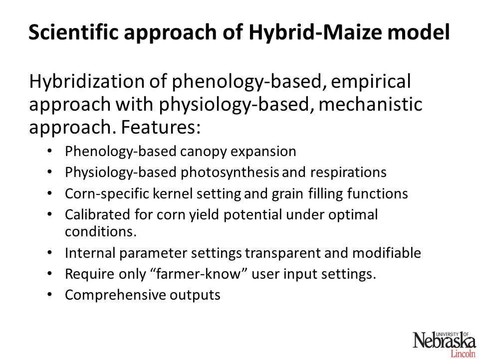 Scientific approach of Hybrid-Maize model Hybridization of phenology-based, empirical approach with physiology-based, mechanistic approach.