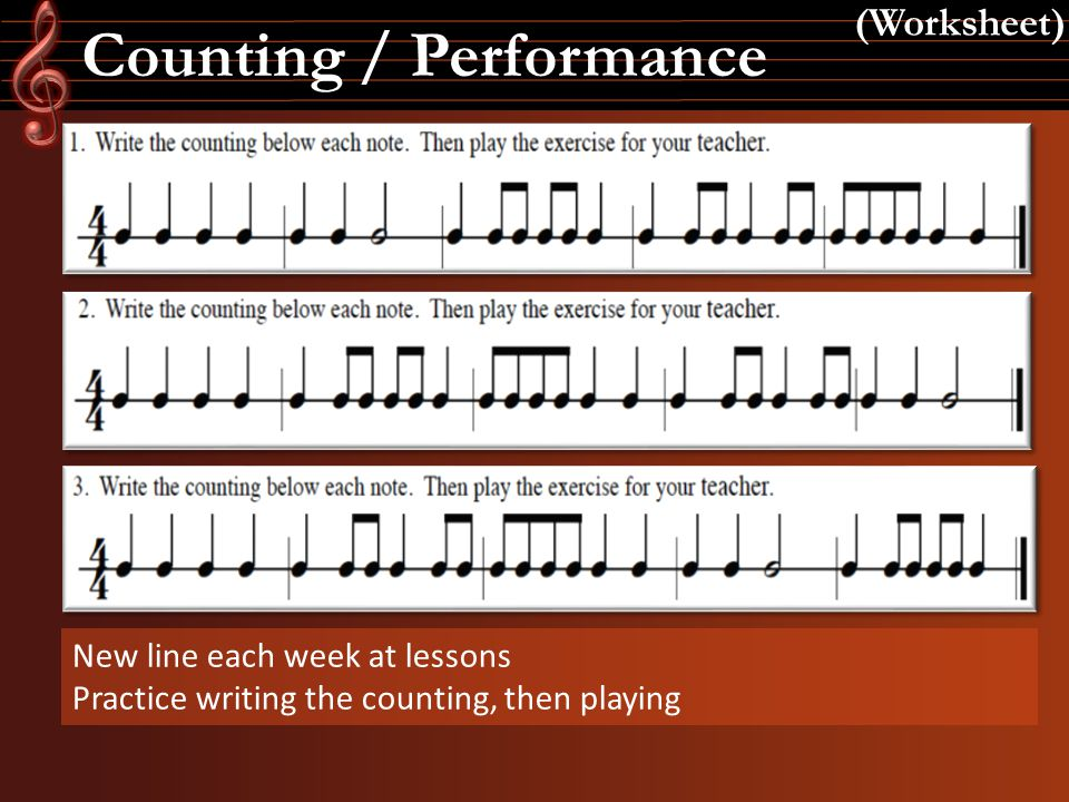 Counting / Performance (Worksheet) New line each week at lessons Practice writing the counting, then playing